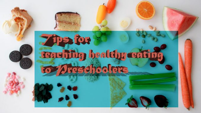 Tips for teaching healthy eating to preschoolers
